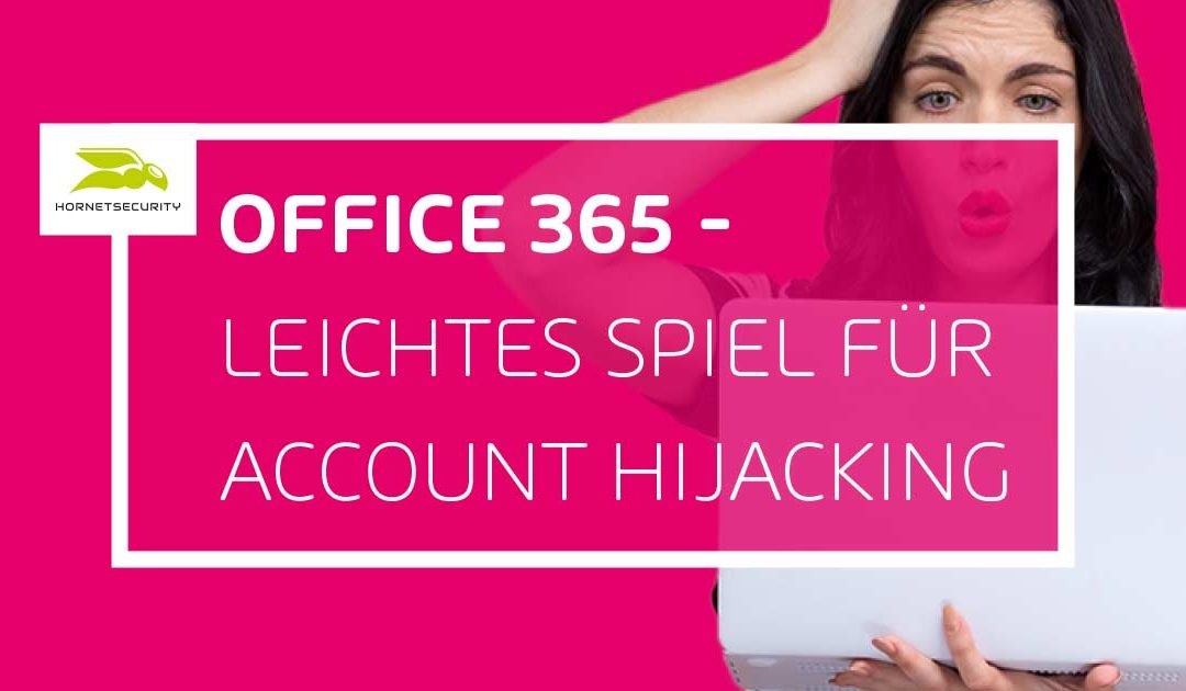 Office 365: Account Hijacking Sicherheitsrisiko Nummer 1?