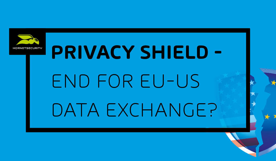 Privacy Shield: The end of transatlantic data exchange?