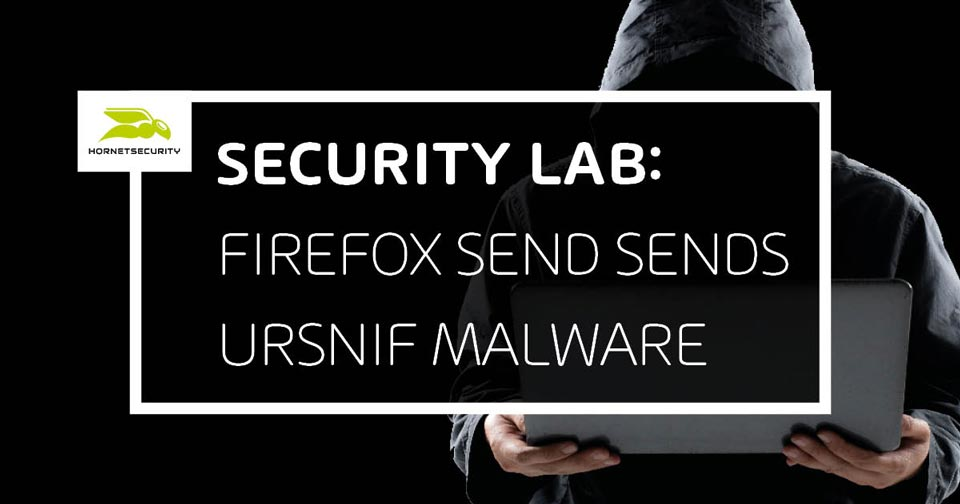 Firefox Send sends Ursnif malware